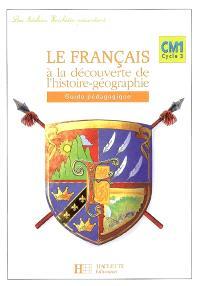 Le français à la découverte de l'histoire-géographie CM1 cycle 3 : guide pédagogique