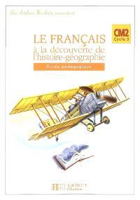 Le français à la découverte de l'histoire-géographie CM2 cycle 3 : guide pédagogique