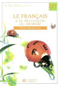 Le français à la découverte du monde CE1, cycle 2 : guide pédagogique
