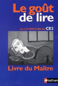 Le goût de lire : la littérature au CE2 : livre du maître