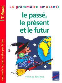 Le passé, le présent et le futur : la grammaire amusante, 7-9 ans