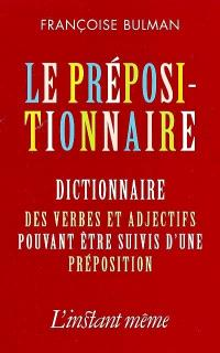 Le Prépositionnaire  : dictionnaire des verbes et adjectifs pouvant être suivis d'une préposition