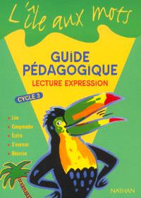 Lecture-expression cycle 3 : guide pédagogique