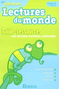 Lectures du monde : mon bibliotexte : guide-ressources, cycle 2