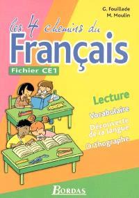 Les 4 chemins du français, fichier CE1 : lecture, vocabulaire, découverte de la langue, orthographe