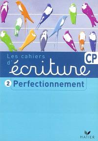 Les cahiers d'écriture. Volume 2, Perfectionnement CP : perfectionnement