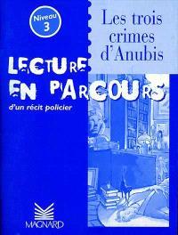 Les trois crimes d'Anubis, niveau 3 : lecture en parcours d'un récit policier