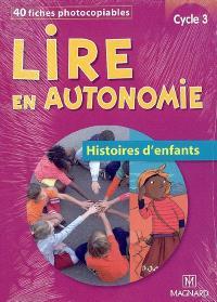 Lire en autonomie, histoires d'enfants, cycle 3 : 40 fiches photocopiables