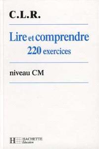 Lire et comprendre 220 exercices, niveau CM