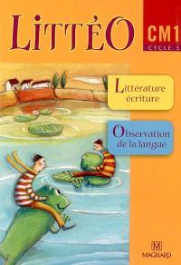 Littéo CM1, cycle 3 : littérature, écriture, observation réfléchie de la langue