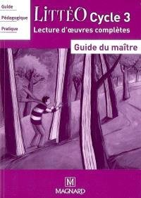 Littéo cycle 3 : guide du maître, guide pédagogique pratique