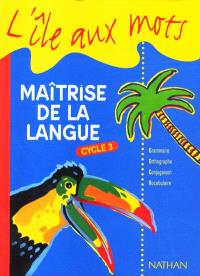 Maîtrise de la langue, cycle 3 : livre de l'élève
