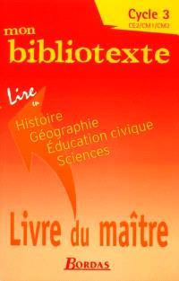 Mon bibliotexte, cycle 3, CE2, CM1, CM2 : lire en histoire, géographie, éducation civique, sciences : livre du maître