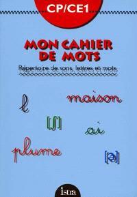 Mon cahier de mots, CP-CE1 : répertoire de sons, lettres et mots