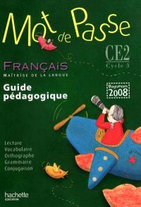 Mot de passe, français, maîtrise de la langue, CE2-cycle 3 : guide pédagogique