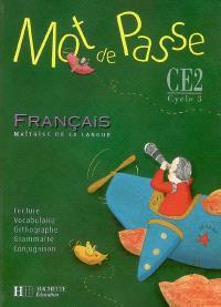 Mot de passe, français, maîtrise de la langue, CE2, cycle 3 : lecture, vocabulaire, orthographe, grammaire, conjugaison : livre de l'élève