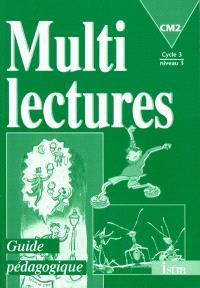 Multilectures, CM2, cycle 3 niveau 3 : guide pédagogique