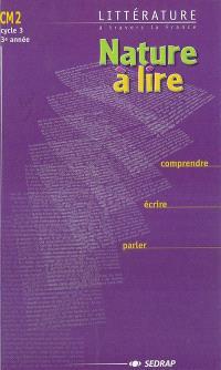 Nature à lire CM2 cycle 3, 3e année : littérature à travers la France