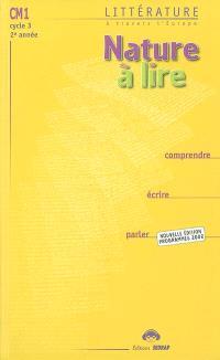 Nature à lire, CM1, cycle 3, 2e année : littérature à travers l'Europe : comprendre, écrire, parler