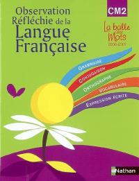 Observation réfléchie de la langue française : CM2, cycle 3, manuel : grammaire, conjugaison, orthographe, vocabulaire, expression écrite
