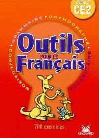 Outils pour le français cycle 3 CE2 : 700 exercices