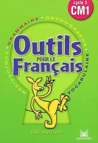 Outils pour le français cycle 3 CM1 : 600 exercices