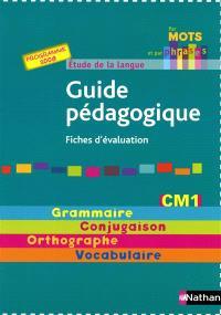 Par mots et par phrases : guide pédagogique CM1, cycle 3, fiches d'évaluation : étude de la langue, grammaire, conjugaison, orthographe, vocabulaire