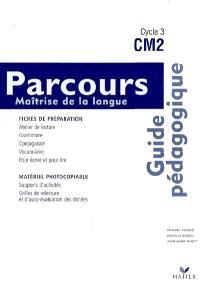 Parcours, maîtrise de la langue, CM2 cycle 3 : guide pédagogique, fiches de préparation détachables
