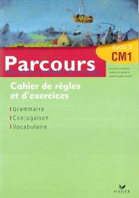 Parcours, obsevation réfléchie de la langue, CM1 cycle 3 : cahier de règles et d'exercises, grammaire, conjugaison, vocabulaire