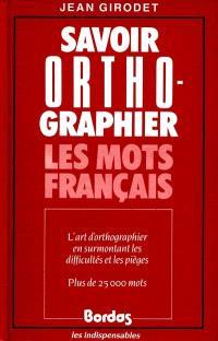 Savoir orthographier les mots français : élémentaire et 1er cycle