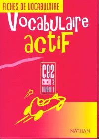 Vocabulaire actif : CE2, cycle 3, niveau 1 : fiches de vocabulaire