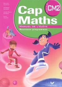 Cap maths, CM2 cycle 3 : manuel de l'élève : nouveaux programmes