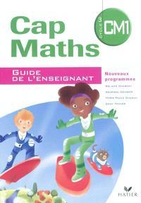 Cap maths, CM1 cycle 3 : guide de l'enseignant : nouveaux programmes