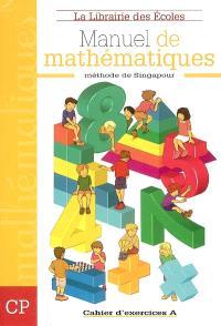 Manuel de mathématiques, méthode de Singapour : CP, cahier d'exercices A