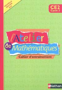 L'atelier de mathématiques, CE2 cycle 3 : cahier d'entraînement
