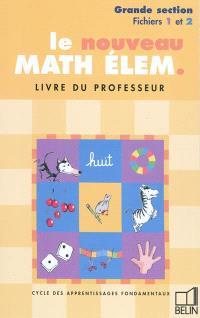 Le nouveau math élem. : cycle des apprentissages fondamentaux, grande section de maternelle, fichiers 1 et 2 : livre du professeur