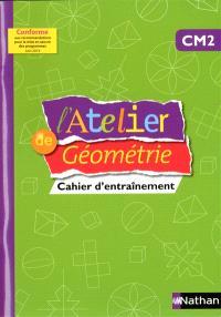 L'atelier de géométrie : cahier d'entraînement CM2
