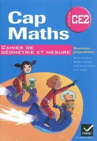 Cap maths CE2, cycle 3 : cahier de géométrie et mesure : conforme au socle commun et aux nouveaux programmes