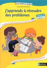 J'apprends à résoudre des problèmes, cycle 2 : cahier 1