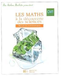 Les maths à la découverte des sciences, CM1 cycle 3 : manuel de mathématiques
