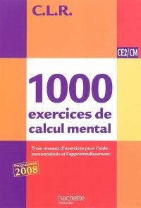 1.000 exercices de calcul mental, CE2-CM : livre de l'élève : trois niveaux d'exercices pour l'aide personnalisée et l'approfondissement