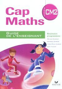 Cap maths, CM2 cycle 3 : guide de l'enseignant : nouveaux programmes