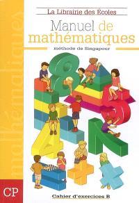 Manuel de mathématiques, méthode de Singapour : CP, cahier d'exercices B