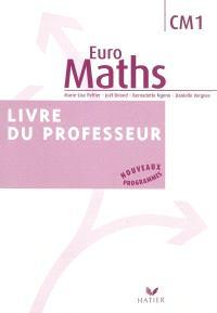 Euro maths, CM1, livre du professeur : enseigner les mathématiques au CM1 : nouveaux programmes