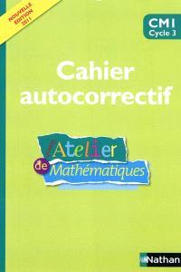 L'atelier de mathématiques : cahier autocorrectif : CM1 cycle 3