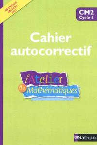 L'atelier de mathématiques : cahier autocorrectif : CM2 cycle 3