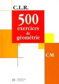 500 exercices de géométrie CM : livre de l'élève