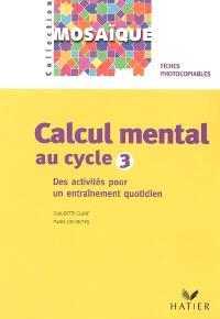 Calcul mental au cycle 3 : des activités pour un entraînement quotidien : fiches photocopiables