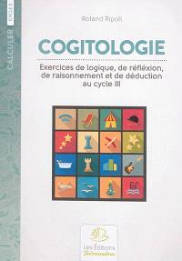 Cogitologie : exercices de logique, de réflexion, de raisonnement et de déduction pour les classes primaires