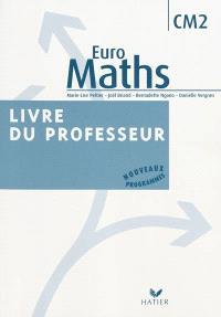 Euro maths, CM2 : livre du professeur : nouveaux programmes